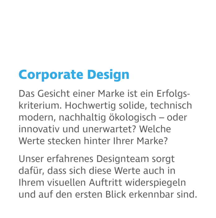 Corporate Design: Das Gesicht einer Marke ist ein Erfolgskriterium. Hochwertig solide, technisch modern, nachhaltig ökologisch – oder innovativ? Welche Werte stecken hinter Ihrer Marke?